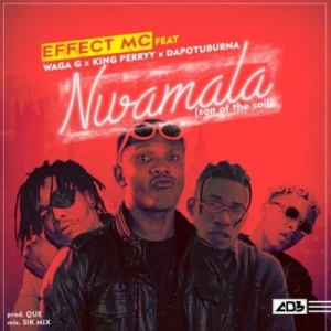 "Effect MC - ""Nwamala"" ft. Waga G x King Perryy x Dapo Tuburna"